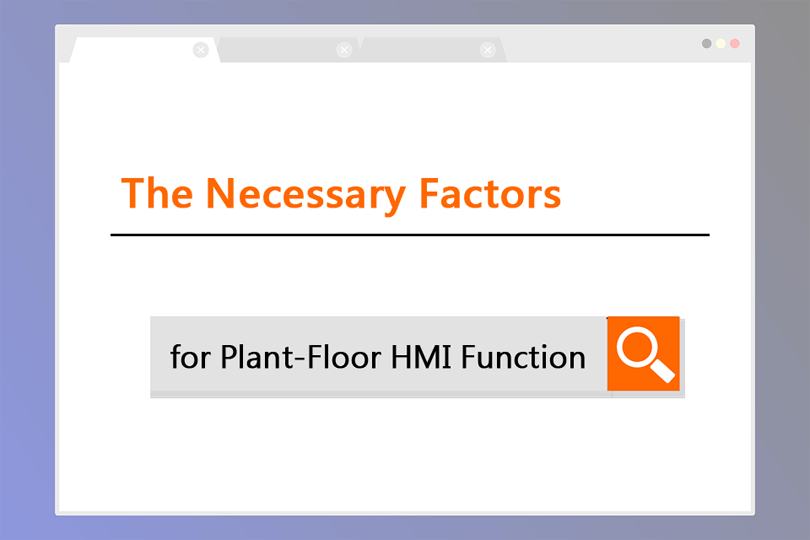 Learn about the necessary factors for plant-floor HMI function.