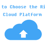 How to Choose the Right Cloud Platform